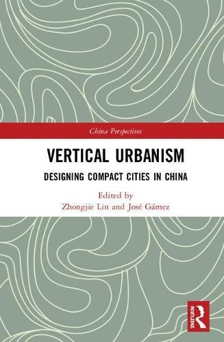 Vertical Urbanism: Designing Compact Cities in China (China (Vertical Compact)