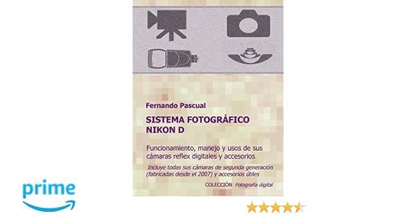 Sistema fotográfico Nikon D: Funcionamiento, prestaciones, manejo ...