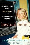"""Beyond Belief My Secret Life Inside Scientology and My Harrowing Escape"" av Jenna Miscavige Hill"