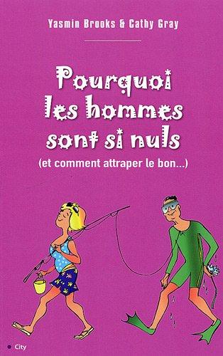 Pourquoi les hommes sont si nuls (et comment attraper le bon) (French - La Bon Yasmin