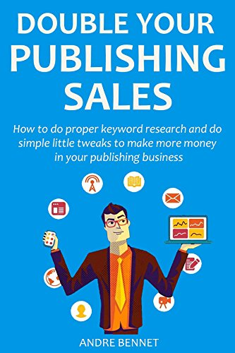 Download PDF HOW TO DOUBLE YOUR PUBLISHING SALES - How to do proper keyword research and do simple little tweaks to make more money in your publishing business