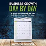Business Growth Day by Day: 38 Lessons Every Entrepreneur Must Learn to Get More Done and Make More Money | Matthew Paulson