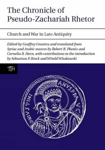 The Chronicle of Pseudo-Zachariah Rhetor: Church and War in Late Antiquity (Translated Texts for Historians LUP)