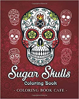 Amazon Com Sugar Skulls Coloring Book A Coloring Book For Adults