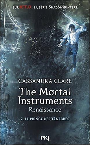 The Mortal Instruments, renaissance - tome 02 : Le prince des ténèbres - Cassandra Clare (2018) sur Bookys