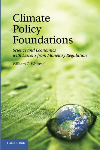 Climate Policy Foundations: Science and Economics with Lessons from Monetary - Climate Policy Foundations