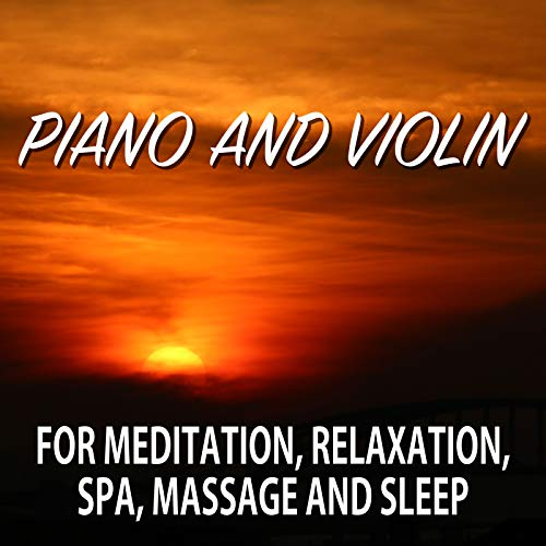 (Piano and Violin for Meditation, Relaxation, Spa, Massage and Sleep)