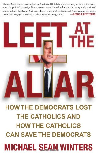 Left at the Altar: How the Democrats Lost the Catholics and How the Catholics Can Save the Democrats -