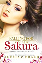 Falling For Sakura: A Secret Proposal Part 1: ( A New Adult Reverse Harem Romance) (sakura And The Princeton Brothers Book 3)