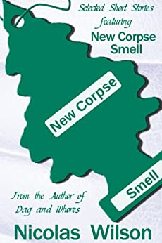 Selected Short Stories Featuring New Corpse Smell by [Wilson, Nicolas]