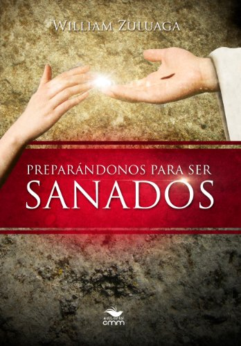 Preparándonos para ser sanados (Spanish Edition)