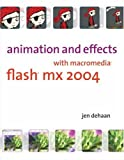 Animation and Effects with Macromedia Flash MX 2004, Jen deHaan, 032130344X