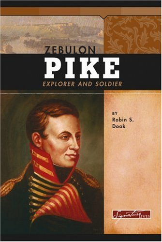 Zebulon Pike: Explorer and Soldier (Signature Lives: American Frontier Era) pdf epub