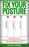 Fix your posture: how to relieve lower back, neck and shoulder pain with support exercises to become pain-free