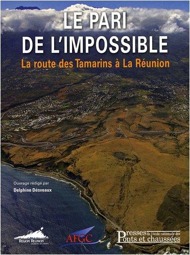 Le pari de l'impossible: La route des Tamarins à la Réunion Broché – 4 décembre 2008 Delphine Désveaux 2859784403 Bâtiment Bâtiment travaux publics