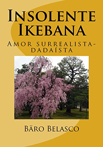 Insolente Ikebana: Amor surrealista-dadaísta
