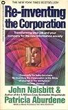 Re-Inventing the Corporation, John Naisbitt and Patricia Aburdene, 0446300888