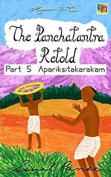 The Panchatantra Retold: Part 5 - Apariksitakarakam by [Panse, Sonal]
