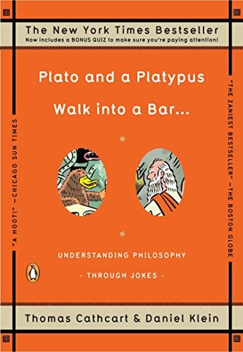 Read Plato And A Platypus Walk Into A Bar Understanding Philosophy Through Jokes By Thomas Cathcart
