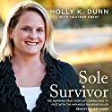 Sole Survivor: The Inspiring True Story of Coming Face to Face with the Infamous Railroad Killer Audiobook by Holly K. Dunn, Heather Ebert Narrated by Hillary Huber
