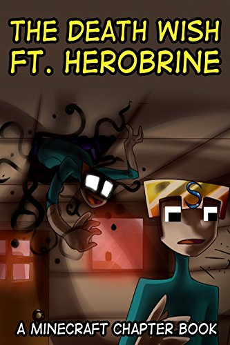 The Death Wish Ft. Herobrine: A Minecraft Chapter Book