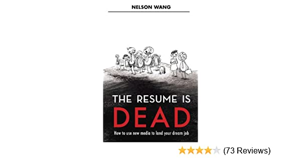 Amazon.com: The Resume is Dead eBook: Nelson Wang: Kindle Store