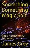Something Something Magic Shit