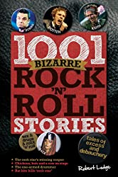 1001 Bizarre Rock 'n' Roll Stories: Tales of Excess and Debauchery