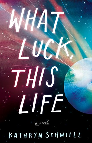 What Luck, This Life by [Schwille, Kathryn]
