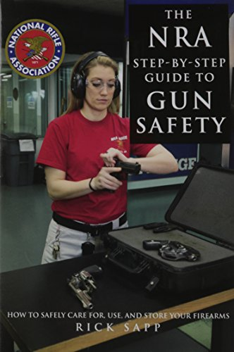 The-NRA-Step-by-Step-Guide-to-Gun-Safety-How-to-Care-For-Use-and-Store-Your-Firearms