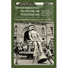 Environmental Activism on the Ground: Small Green and Indigenous Organizing