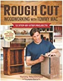Rough Cut--Woodworking with Tommy Mac: 12 Step-by-Step Projects