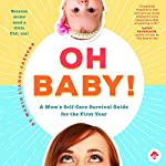 Oh Baby!: A Mom's Self-Care Survival Guide for the First Year | Maria Lianos-Carbone