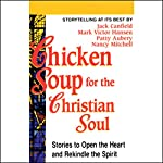 Chicken Soup for the Christian Soul: Stories to Open the Heart and Rekindle the Spirit | Jack Canfield,Mark Victor Hansen,Patty Aubery,Nancy Mitchell