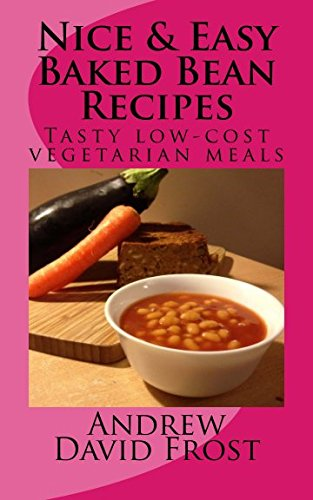Nice & Easy Baked Bean Recipes: Tasty low-cost vegetarian meals (Volume 1)