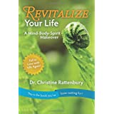 Revitalize Your Life: A Mind-Body-Spirit Makeoverby Christine Rattenbury