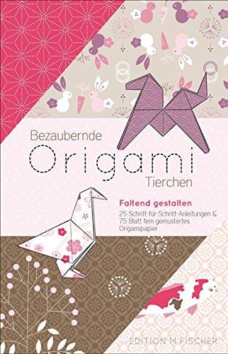 Bezaubernde Origami-Tierchen: Faltend gestalten mit 25 Schritt-für-Schritt-Anleitungen plus 75 Blatt fein gemustertes Origami-Papier