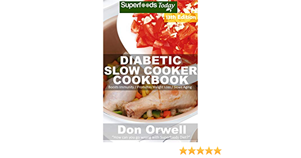 Diabetic Slow Cooker Cookbook: Over 265 Low Carb Diabetic Recipes full of Dump Dinners Recipes