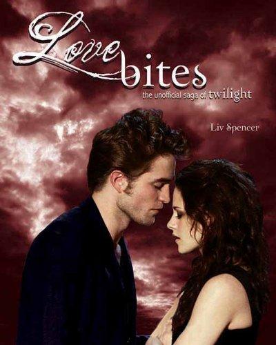Love Bites: The Unofficial Saga of Twilight [Liv Spencer] (Tapa Blanda)