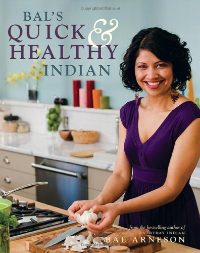 Bal's Quick and Healthy Indian by Bal Arneson