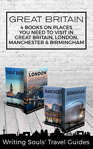 Great Britain: 4 Books - Places You Need To Visit in Great Britain, London, Manchester & Birmingham (Great Britain, London, Birmingham, Glasgow, Liverpool, Bristol, Manchester Book 2) (Best Places To Visit In Great Britain)