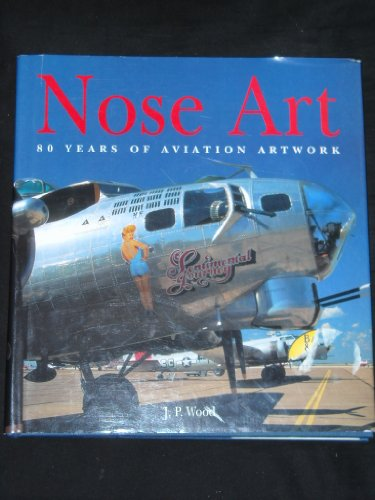 Aviation Nose Art - Nose Art: 80 Years of Aviation Artwork