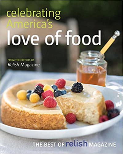 Celebrating America's Love of Food: The Best of Relish Cookbook
