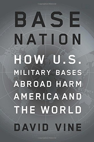 Base Nation: How U.S. Military Bases Abroad Harm America And The World (American Empire Project)