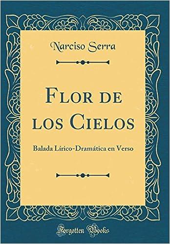 Flor de los Cielos: Balada Lírico-Dramática en Verso (Classic ...