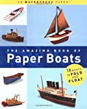 img - for The Amazing Book of Paper Boats: 18 Boats to Fold and Float book / textbook / text book