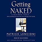 Getting Naked: A Business Fable About Shedding the Three Fears That Sabotage Client Loyalty | Patrick Lencioni