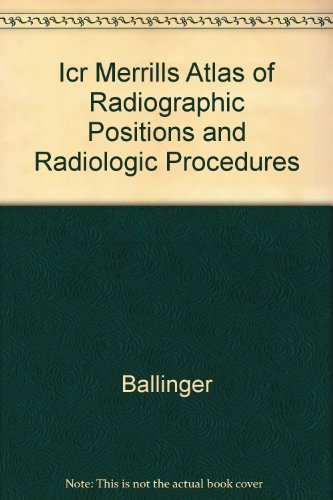 0323016057 - Ballinger: ICR Merrills Atlas of Radiographic Positions and Radiologic Procedures - Libro