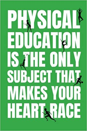 Physical Education Is The Only Subject That Makes Your Heart Race