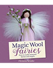Magic Wool Fairies: How to Make Seasonal Fairies and Angels